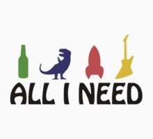 All I Need (beer, dinosaur, rocket, guitar) One Piece - Long Sleeve