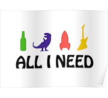 All I Need (beer, dinosaur, rocket, guitar) Poster