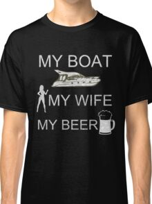 My Boat My Wife My Beer T-Shirt Classic T-Shirt