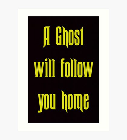 A Ghost Will follow You Home! Art Print