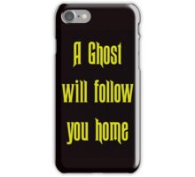 A Ghost Will follow You Home! iPhone Case/Skin