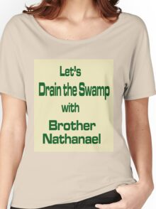Let's Drain the Swamp with Brother Nathanael  #2 Women's Relaxed Fit T-Shirt