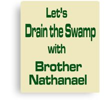 Let's Drain the Swamp with Brother Nathanael  #2 Canvas Print