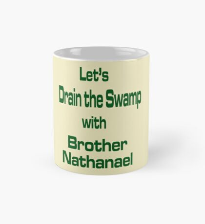 Let's Drain the Swamp with Brother Nathanael  #2 Mug