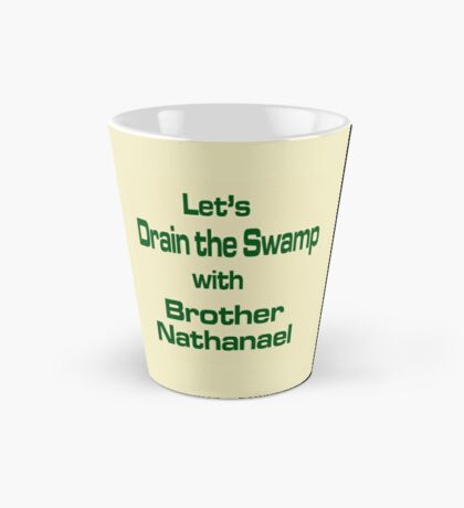 Let's Drain the Swamp with Brother Nathanael  #2 Tall Mug