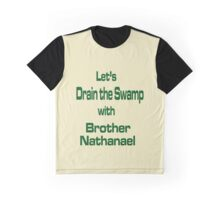 Let's Drain the Swamp with Brother Nathanael  #2 Graphic T-Shirt