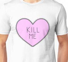 Kill Me  Unisex T-Shirt