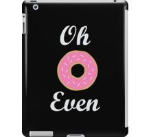 Oh Donut Even iPad Case/Skin