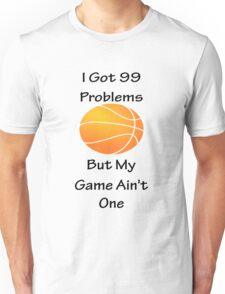 I Got 99 Problems But My Game Ain't One - Basketball Unisex T-Shirt