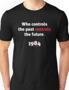 Who controls the past controls the future Unisex T-Shirt