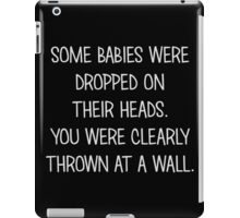 Dropped? Thrown At A Wall. iPad Case/Skin