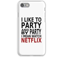 I Like To Party (Watch Netflix) iPhone Case/Skin