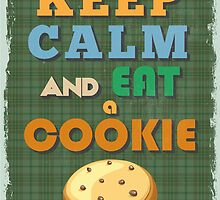 Motivational Quote Poster. Keep Calm and Eat a Cookie. by sibgat