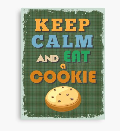 Motivational Quote Poster. Keep Calm and Eat a Cookie. Canvas Print
