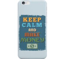 Motivational Quote Poster. Keep Calm and Make Money. iPhone Case/Skin