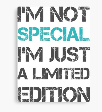 I'm not Special Just Limited Edition Sentence Saying Text Canvas Print