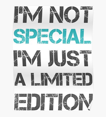 I'm not Special Just Limited Edition Sentence Saying Text Poster