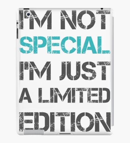I'm not Special Just Limited Edition Sentence Saying Text iPad Case/Skin