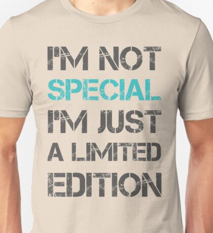 I'm not Special Just Limited Edition Sentence Saying Text Unisex T-Shirt