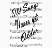 OLD SONGS NEVER GET OLDER-T-SHIRT by haya1812