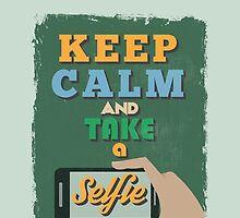 Motivational Quote Poster. Keep Calm and Take a Selfie. by sibgat