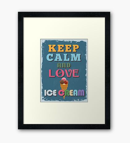 Motivational Quote Poster. Keep Calm and Love Ice Cream. Framed Print