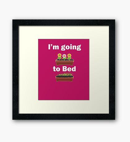 I'm Going To Bed Gardeners Gift Framed Print