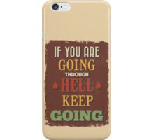 Motivational Quote Poster. If You Are Going Through Hell Keep Going. iPhone Case/Skin