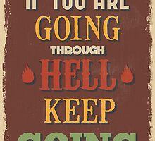 Motivational Quote Poster. If You Are Going Through Hell Keep Going. by sibgat