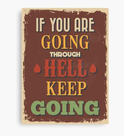 Motivational Quote Poster. If You Are Going Through Hell Keep Going. Canvas Print