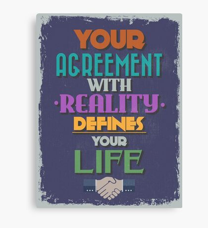 Motivational Quote Poster. Your Agreement with Reality Defines Your Life. Canvas Print