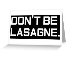 Don't Be Lasagne Greeting Card