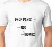 Drop Pants Not Bombs Unisex T-Shirt