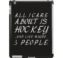 ALL I CARE ABOUT IS HOCKEY AND LIKE 3 PEOPLE iPad Case/Skin