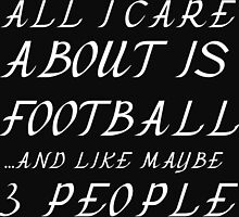 ALL I CARE ABOUT IS FOOTBALL AND LIKE 3 PEOPLE by Divertions