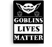 Goblins lives matters Canvas Print