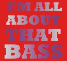 I'M ALL ABOUT THAT BASS Baby Tee