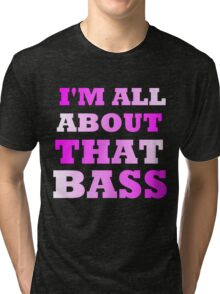 I'M ALL ABOUT THAT BASS Tri-blend T-Shirt