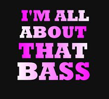 I'M ALL ABOUT THAT BASS Womens T-Shirt