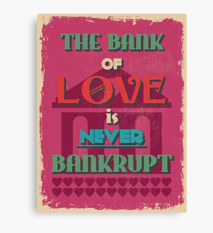 Motivational Quote Poster. The Bank of Love is Never Bankrupt. Canvas Print
