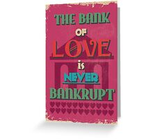 Motivational Quote Poster. The Bank of Love is Never Bankrupt. Greeting Card