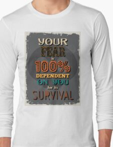 Motivational Quote Poster. Your Fear is 100% Dependent on You for its Survival. T-Shirt