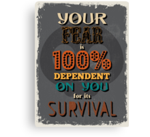Motivational Quote Poster. Your Fear is 100% Dependent on You for its Survival. Canvas Print