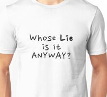 whose lie is it anyway? Unisex T-Shirt