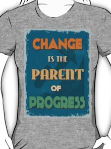 Motivational Quote Poster. Change is the Parent of Progress. T-Shirt
