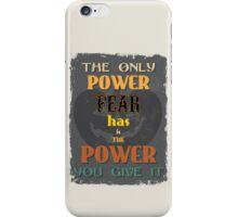 Motivational Quote Poster. The Only Power Fear has is The Power You Give It. iPhone Case/Skin