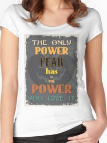 Motivational Quote Poster. The Only Power Fear has is The Power You Give It. Women's Fitted Scoop T-Shirt
