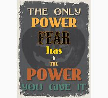 Motivational Quote Poster. The Only Power Fear has is The Power You Give It. Unisex T-Shirt