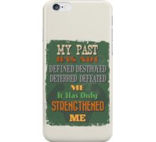 Motivational Quote Poster. My Past Has Not Defined Destroyed Deterred Defeated Me It Has Only Strengthened Me. iPhone Case/Skin