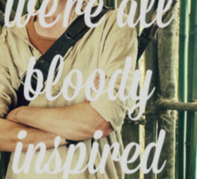 Great, we're all bloody inspired Sticker